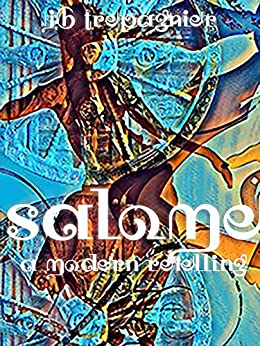 Salome: A Modern Retelling: A Drug Lord and Virgin Romance by [Trepagnier, JB]