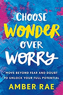 Book Cover: Choose Wonder Over Worry: Move Beyond Fear and Doubt to Unlock Your Full Potential