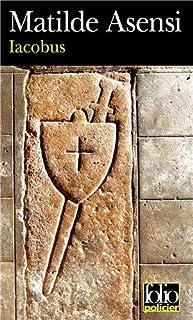 Iacobus : une enquête du moine-soldat Galceran de Born, Asensi, Matilde