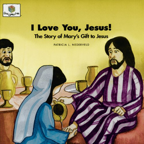 I Love You, Jesus! The Story of Mary's Gift to Jesus (God Loves Me) (God Loves Me Storybooks)