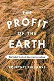 "Courtney Fullilove, ""The Profit of the Earth: The Global Seeds of American Agriculture"" (U Chicago Press, 2017)"