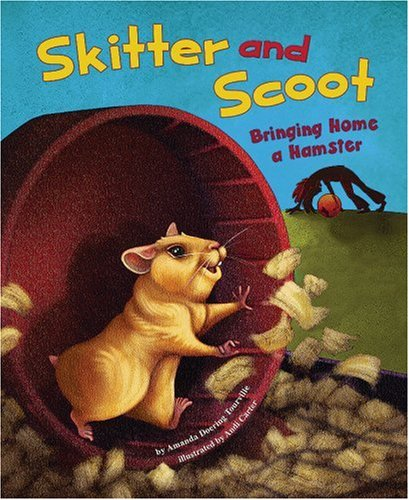 Skitter and Scoot: Bringing Home a Hamster (Get a Pet) (Scoot Squirrel)