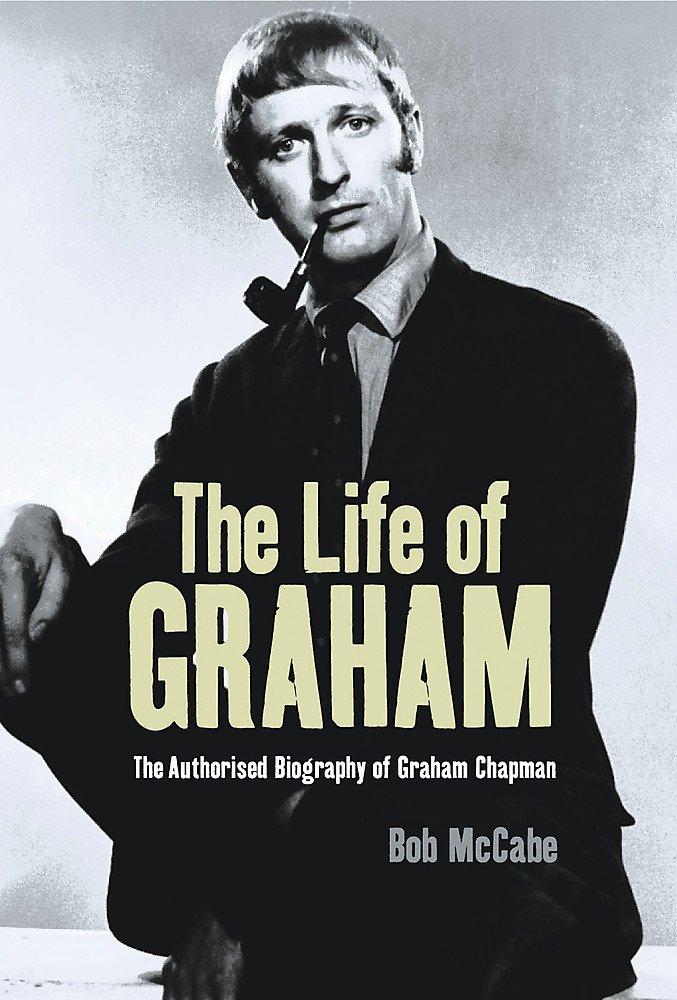 The Life of Graham: The Authorised Biography of Graham Chapman pdf