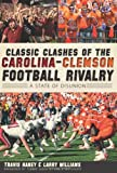 Classic Clashes of the Carolina-Clemson Football Rivalry, Travis Haney and Larry Williams, 1609494229
