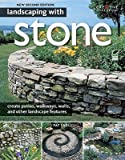 Landscaping with Stone, 2nd Edition: create patios, walkways, walls, and other landscape features