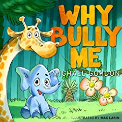 Why Bully Me?: (Bullying, Behavior Books, Childrens Books Age 3 5, Baby, Kids)