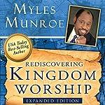 Rediscovering Kingdom Worship | Myles Munroe
