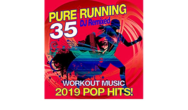 35 Pure Running - 2019 Pop Hits! DJ Remixed Workout Music by