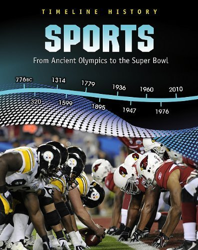 Sports  From Ancient Olympics To The Super Bowl  Timeline History  By Liz Miles  2010 09 01