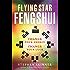 Flying Star Feng Shui: Change Your Energy; Change Your Luck