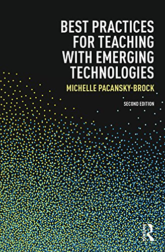 Best Practices for Teaching with Emerging Technologies (Best Practices in Online Teaching and Learning) (Best College For Distance Education)