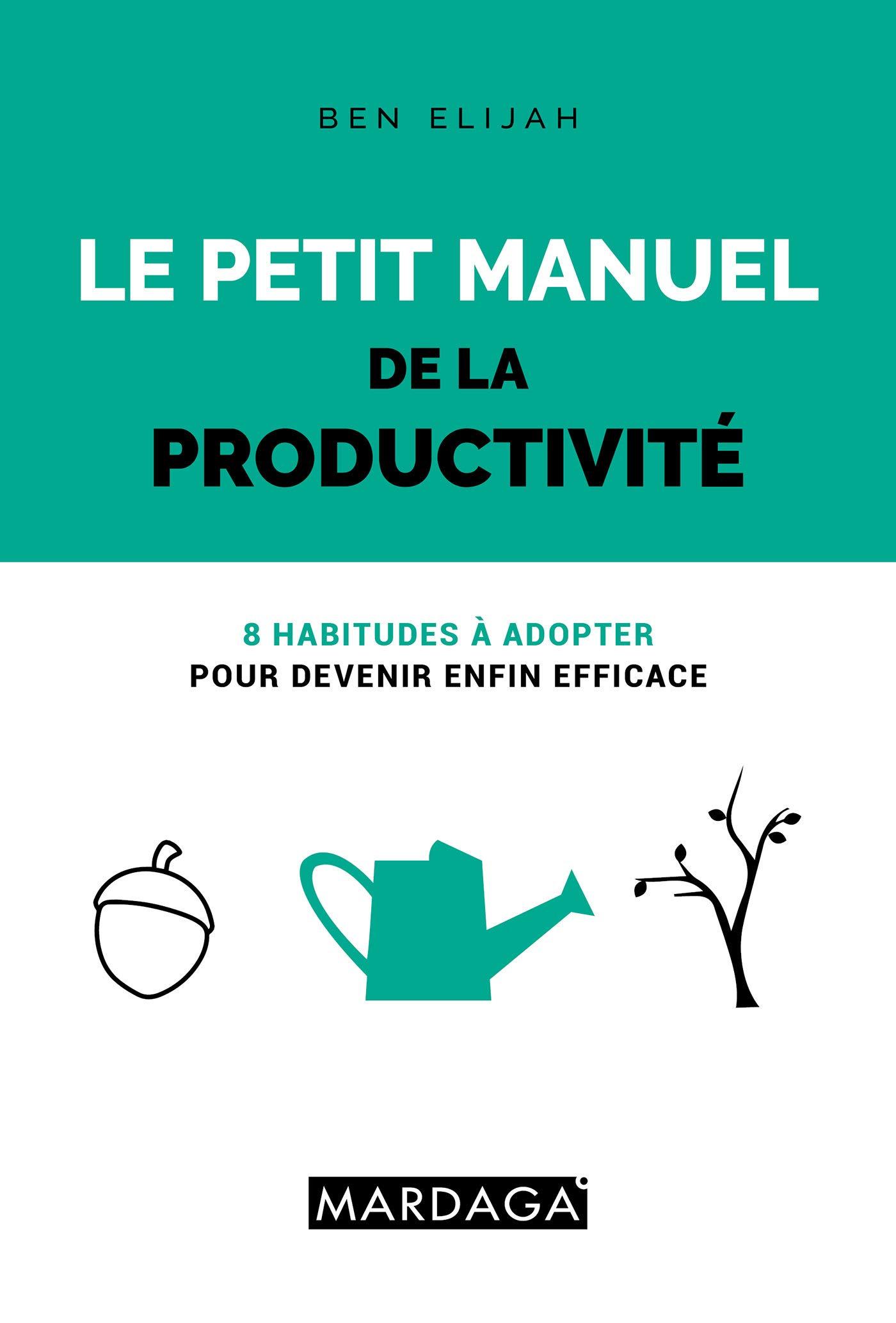 Amazon Le Petit Manuel De La Productivite 8 Habitudes A Adopter Pour Devenir Enfin Efficace Elijah Ben Time Management