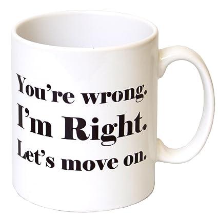 19f80e2add9 'You're Wrong. I'm Right. Let's Move On' Gift Mug - MugsnKisses Range -  Mother's Day, Birthday, Christmas Office Tea Coffee Gift Mug
