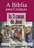 A Bíblia para crianças: As 3 casas de José: A história de um jovem sonhador que Deus transformou em governador do Egito