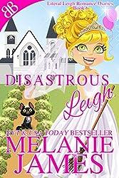Disastrous Leigh (Literal Leigh Romance Diaries Book 6)
