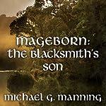 The Blacksmith's Son: Mageborn, Book 1 | Michael G. Manning