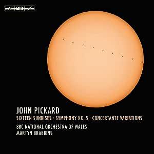 John Pickard Sixteen Sunrises, Symphony No. 5, Concertante Variations