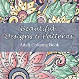 Beautiful Designs and Patterns Adult Coloring Book (Sacred Mandala Designs and Patterns Coloring Books for Adults) (Volume 23)