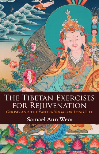 The Tibetan Exercises for Rejuvenation: Gnosis and the Yantra Yoga for Long Life (Timeless Gnostic Wisdom)