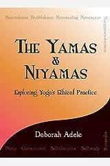 The Yamas & Niyamas: Exploring Yoga's Ethical Practice Kindle Edition
