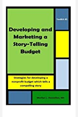 Toolkit #5: Developing and Marketing a Story-Telling Budget: Strategies for developing a nonprofit budget which tells a compelling story (Toolkits) (Volume 5) Paperback