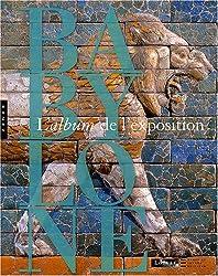 Babylone : L'album de l'exposition