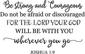 ZSSZ Be Strong and Courageous for The Lord Your GOD Will BE with You Wherever You go Joshua 1:9 Christian Motto Bible Verse Quote Letters Vinyl Wall Decal