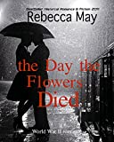 The Day the Flowers Died (World War II Munich Romance) (Clash by Night meets Everything We Keep)