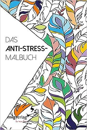 Das Anti-Stress-Malbuch (mvgk mvg kreativ): Amazon.de: Bücher