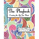 The Playbook: Creating the Life You Want