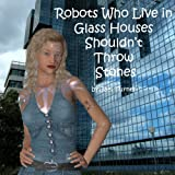 img - for Robots Who Live in Glass Houses Shouldn't Throw Stones (The Closer You Look...the Stranger It Gets Book 1) book / textbook / text book