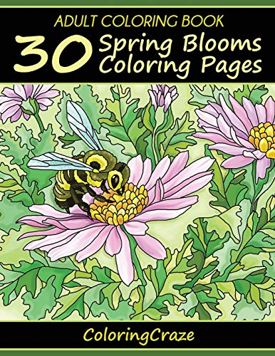 Adult Coloring Book: 30 Spring Blooms Coloring Pages, Coloring Books For Adults Series By ColoringCraze.com (ColoringCraze Adult Coloring Books)