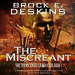 The Miscreant: The Transcended Chronicles, Book 1 | Brock E. Deskins