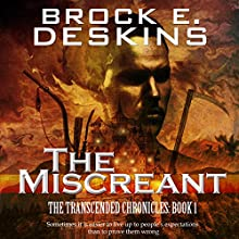The Miscreant: The Transcended Chronicles, Book 1 Audiobook by Brock E. Deskins Narrated by J. S. Arquin