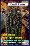Short Indiana Road Trips - Volume 3: Day Trip Guidebook Travel Guide for Indiana (Indiana Road Trip Travel Guide)