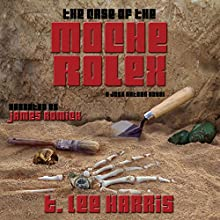 The Case of the Moche Rolex Audiobook by T. Lee Harris Narrated by James Romick
