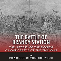 The Battle of Brandy Station: The History of the Biggest Cavalry Battle of the Civil War