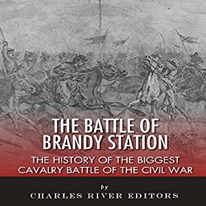 The Battle of Brandy Station: The History of the Biggest Cavalry Battle of the Civil War Audiobook