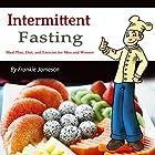 Intermittent Fasting: Meal Plan, Diet, and Exercise for Men and Women Hörbuch von Frankie Jameson Gesprochen von: Denise L. Fountain