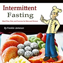 Intermittent Fasting: Meal Plan, Diet, and Exercise for Men and Women Audiobook by Frankie Jameson Narrated by Denise L. Fountain