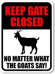 Honey Dew Gifts Yard Decorations, Keep Gate Closed No Matter What The Goats Say 9 inch by 12 Inch Metal Funny Farmhouse Decor, Made in USA