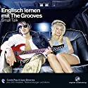 Englisch lernen mit The Grooves: Small Talk Audiobook by Marlon Lodge Narrated by Dieter Brandecker