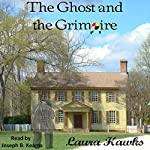 The Ghost and the Grimoire   Laura Hawks