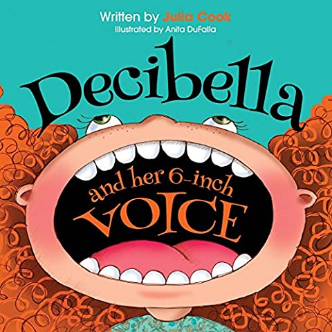Decibella and Her 6-Inch Voice (Communicate With Confidence) (Childrens Books Confidence)