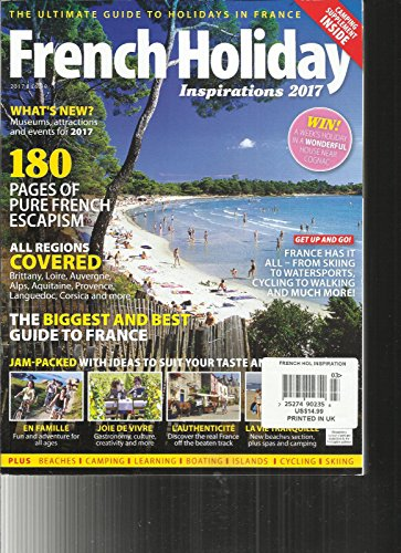 - FRENCH HOLIDAY INSPIRATION MAGAZINE,2017 THE ULTIMATE GUIDE TO HOLIDAY IN FRANCE