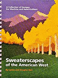 Sweaterscapes of the American West: A Collection of Designs for Machine and Hand Knitters
