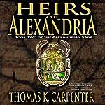 Heirs of Alexandria: Alexandrian Saga, #2   Thomas K. Carpenter
