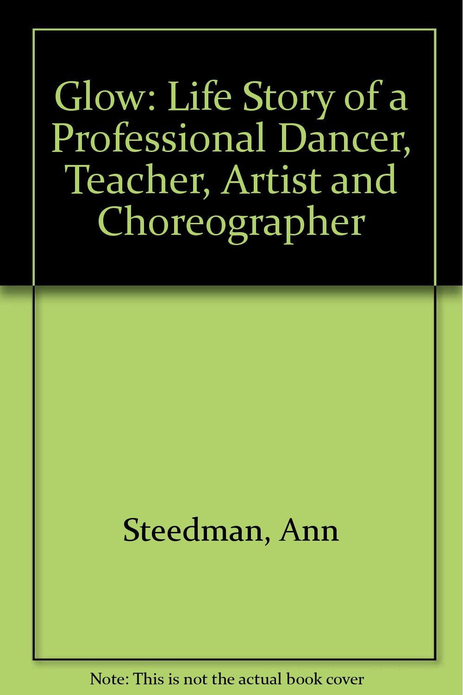 Glow: Life Story of a Professional Dancer, Teacher, Artist and Choreographer