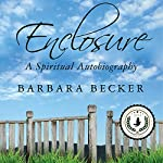 Enclosure: A Spiritual Autobiography | Barbara Becker