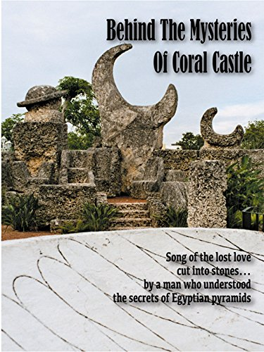 Behind The Mysteries Of Coral Castle